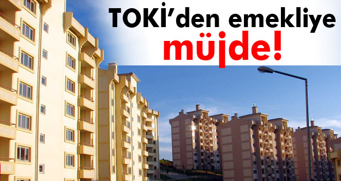TOKİ'den emekliye müjde!