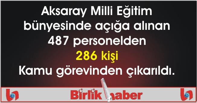 Aksaray Milli Eğitim bünyesinde 286 kişi Kamu görevinden çıkarıldı