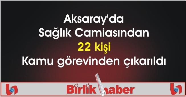 Aksaray'da Sağlık Camiasından 22 kişi Kamu görevinden çıkarıldı