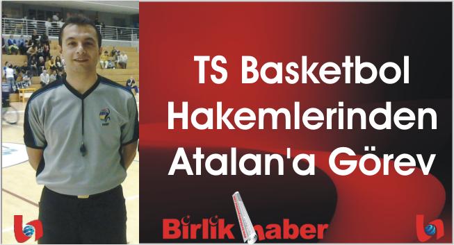 TS Basketbol Hakemlerinden Atalan'a Görev