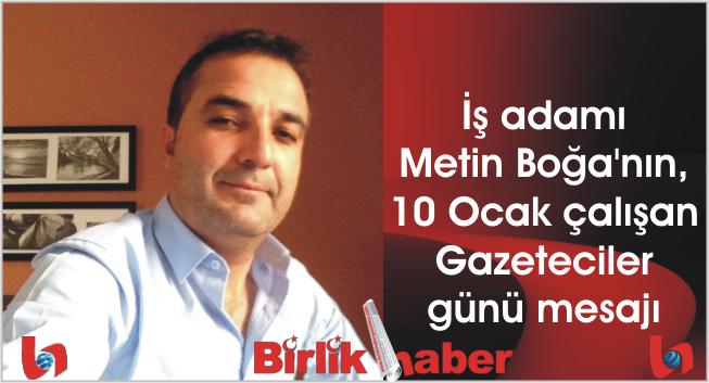 İş adamı Metin Boğa'nın, 10 Ocak çalışan Gazeteciler günü mesajı