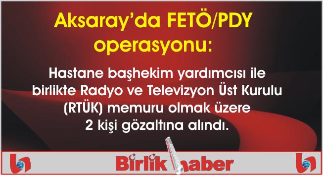 Aksaray'da FETÖ/PDY operasyonu: 2 gözaltı