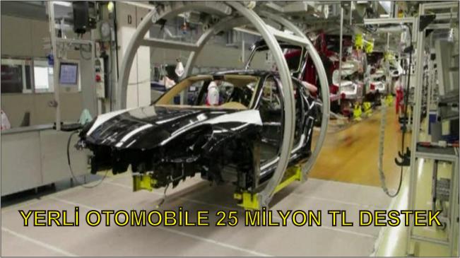 Yerli Otomobile 25 Milyon TL Destek