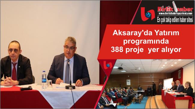 Aksaray'da Yatırım programında 388 proje yer alıyor