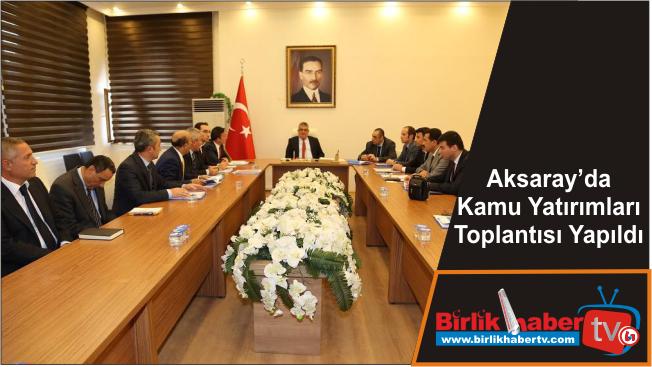 Aksaray'da Kamu Yatırımları Toplantısı Yapıldı
