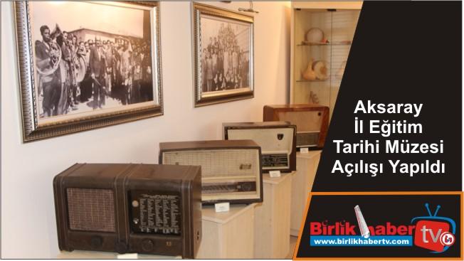 Aksaray İl Eğitim Tarihi Müzesi Açılışı Yapıldı