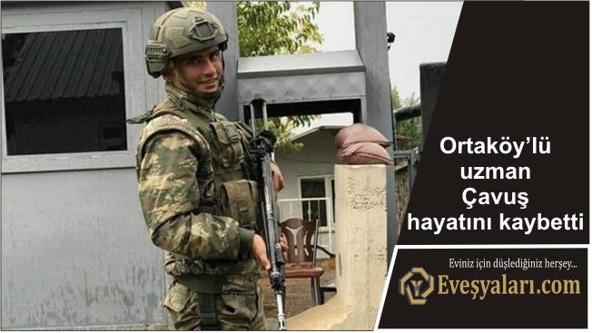Ortaköy / Balcı'lı uzman Çavuş hayatını kaybetti