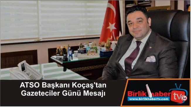 ATSO Başkanı Koçaş'tan Gazeteciler Günü Mesajı