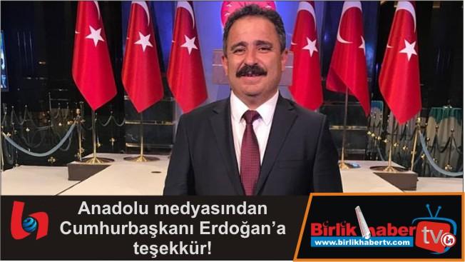 Anadolu medyasından Cumhurbaşkanı Erdoğan'a teşekkür!