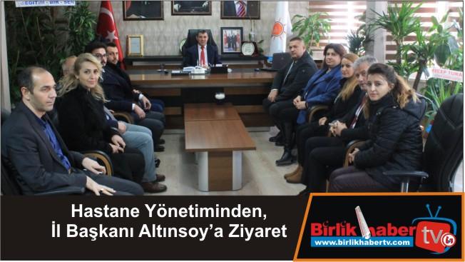 Hastane Yönetiminden, İl Başkanı Altınsoy'a Ziyaret
