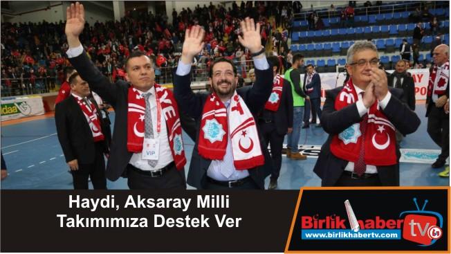 Haydi, Aksaray Milli Takımımıza Destek Ver