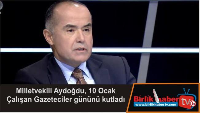 Milletvekili Aydoğdu, 10 Ocak Çalışan Gazeteciler gününü kutladı