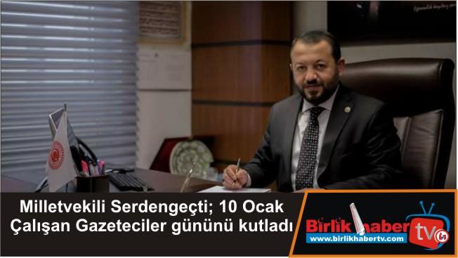 Milletvekili Serdengeçti; 10 Ocak Çalışan Gazeteciler gününü kutladı