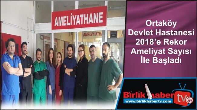 Ortaköy Devlet Hastanesi 2018'e Rekor Ameliyat Sayısı İle Başladı