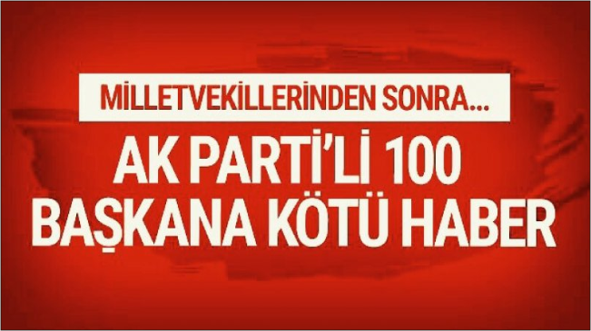 AK Parti'de 100 belediye başkanına kötü haber! 3 dönem şartı..