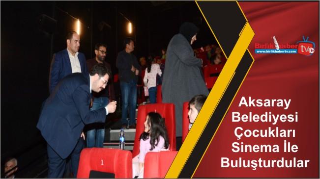 Aksaray Belediyesi Çocukları Sinema İle Buluşturdular