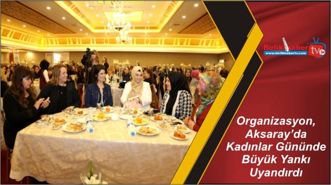 Organizasyon, Aksaray'da Kadınlar Gününde Büyük Yankı Uyandırdı