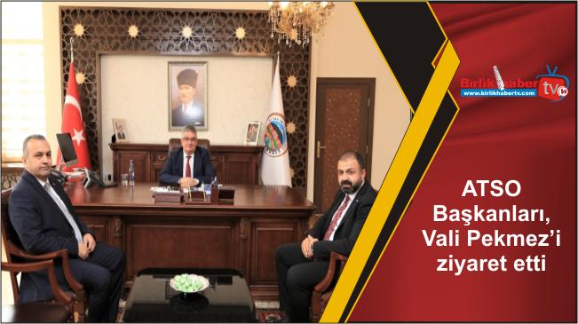 ATSO Başkanları, Vali Aykut Pekmez'i ziyaret etti