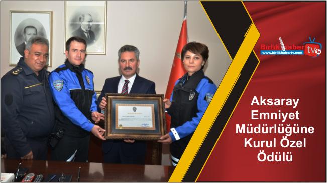 Aksaray Emniyet Müdürlüğüne Kurul Özel Ödülü