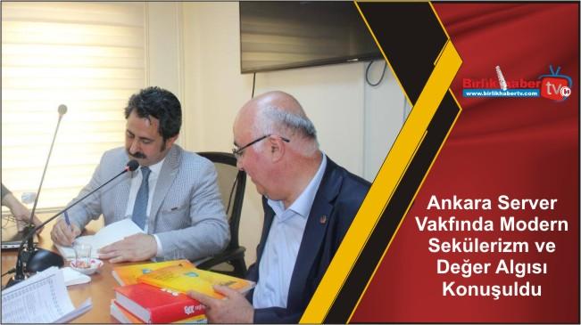Ankara Server Vakfında Modern Sekülerizm ve Değer Algısı Konuşuldu