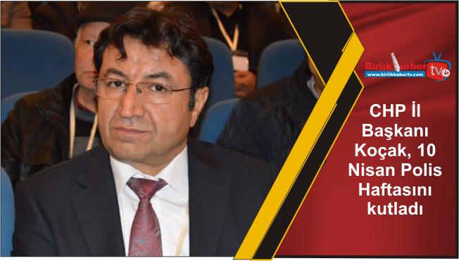 CHP İl Başkanı Koçak; Türk Polis Teşkilatımızın gününü kutluyorum