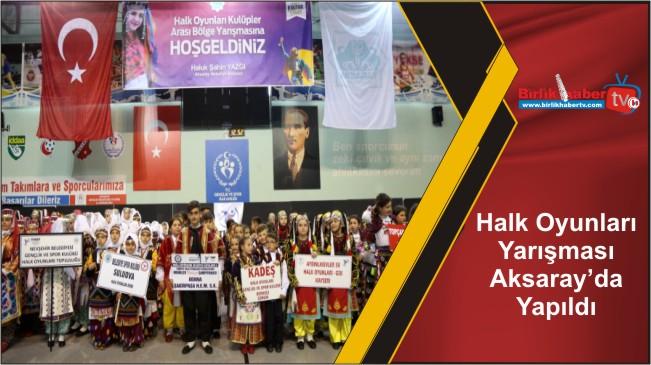 Halk Oyunları Yarışması Aksaray'da Yapıldı