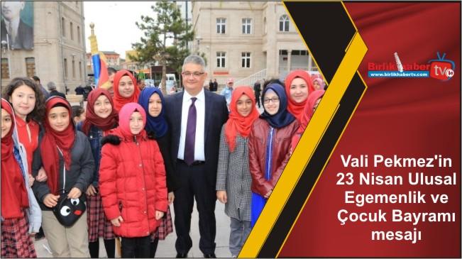 Vali Pekmez'in 23 Nisan Ulusal Egemenlik ve Çocuk Bayramı mesajı