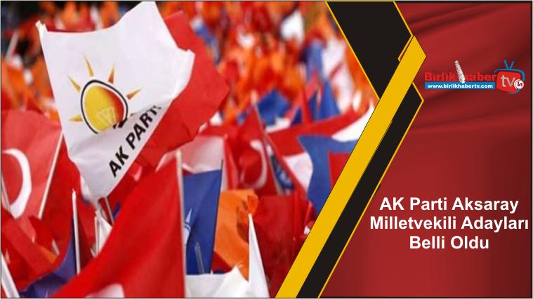 AK Parti Aksaray Milletvekili Adayları Belli Oldu