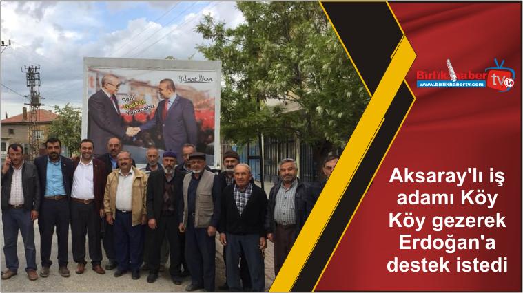Aksaray'lı iş adamı Köy Köy gezerek Erdoğan'a destek istedi