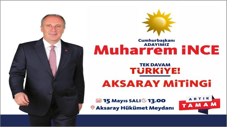 CHP Cumhurbaşkanı Adayı Muharrem İnce Aksaray'a Geliyor