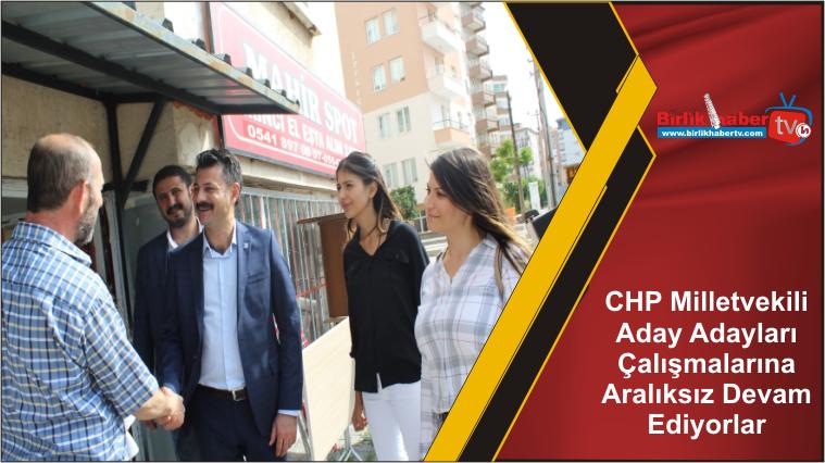 CHP Milletvekili Aday Adayları Çalışmalarına Aralıksız Devam Ediyorlar