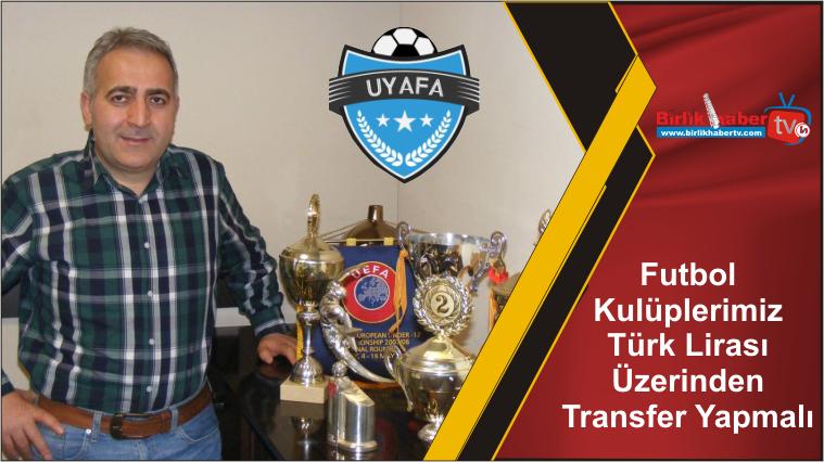 Futbol Kulüplerimiz Türk Lirası Üzerinden Transfer Yapmalı