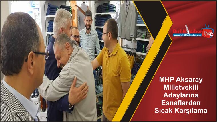 MHP Aksaray Milletvekili Adaylarına Esnaflardan Sıcak Karşılama