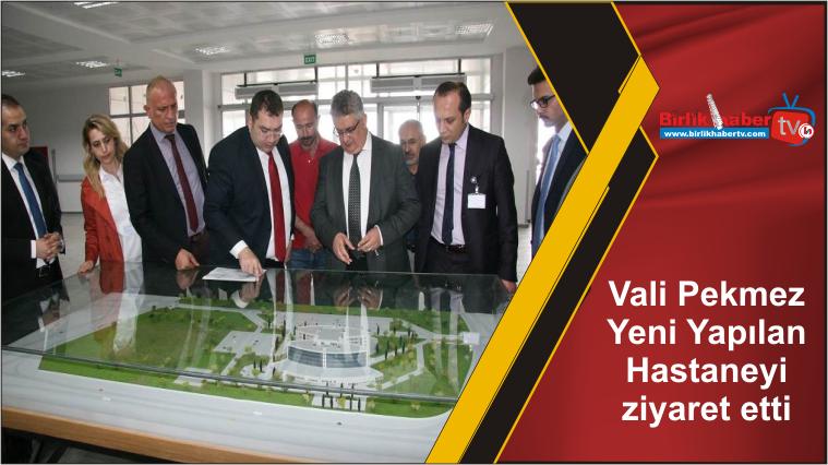 Vali Pekmez Yeni Yapılan Hastaneyi ziyaret etti