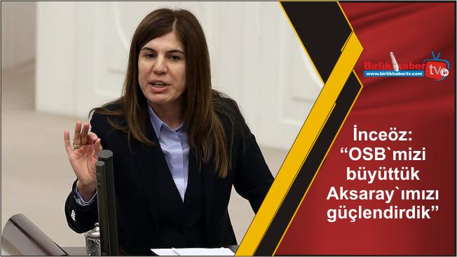 """İnceöz: """"OSB`mizi büyüttük Aksaray`ımızı güçlendirdik"""""""