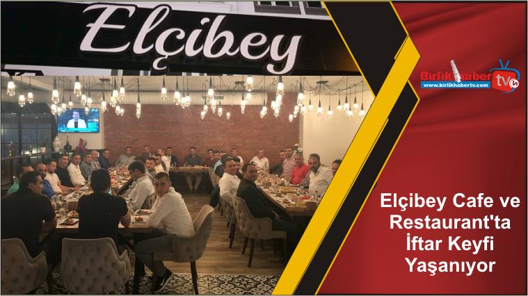 Elçibey Cafe ve Restaurant'ta İftar Keyfi Yaşanıyor