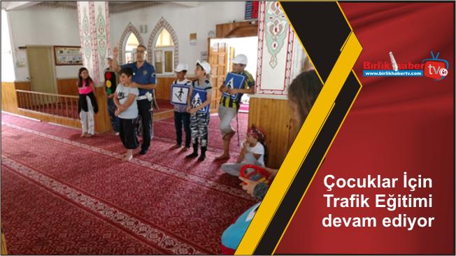 Çocuklar İçin Trafik Eğitimi devam ediyor