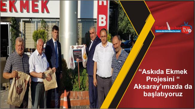 """""""Askıda Ekmek Projesini """" Aksaray'ımızda da başlatıyoruz"""