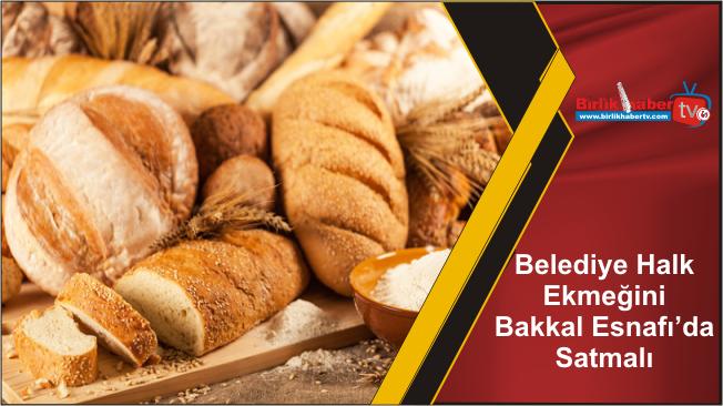 Belediye Ekmeğini Bakkal Esnafı'da Satmalı