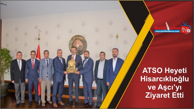 ATSO Heyeti Hisarcıklıoğlu ve Aşcı'yı Ziyaret Etti