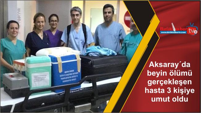 Aksaray´da beyin ölümü gerçekleşen hasta 3 kişiye umut oldu