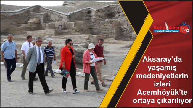 Aksaray'da yaşamış medeniyetlerin izleri Acemhöyük'te ortaya çıkarılıyor
