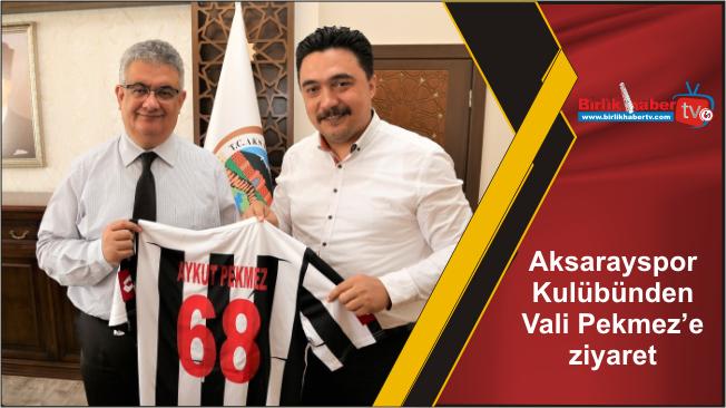 Aksarayspor Kulübünden Vali Pekmez'e ziyaret