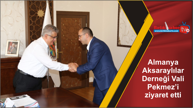 Almanya Aksaraylılar Derneği Vali Pekmez'i ziyaret etti