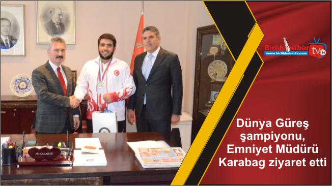Dünya Güreş şampiyonu, Emniyet Müdürü Karabag ziyaret etti