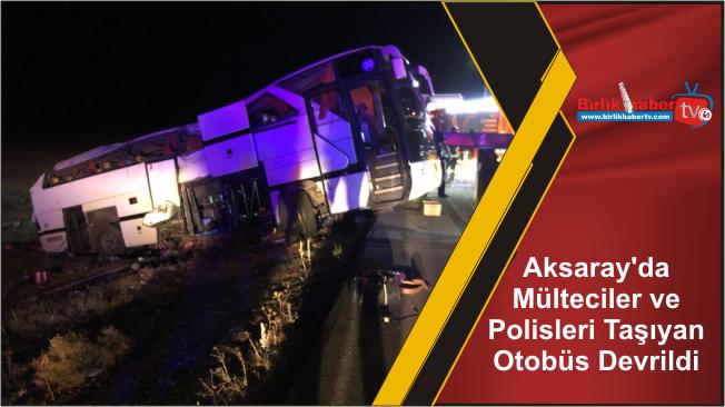 Aksaray'da Mülteciler ve Polisleri Taşıyan Otobüs Devrildi