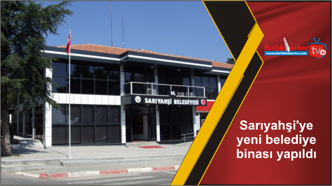 Sarıyahşi'ye yeni belediye binası yapıldı