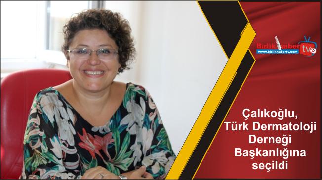 Çalıkoğlu, Türk Dermatoloji Derneği Başkanlığına seçildi