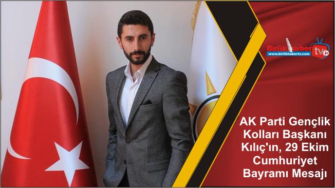 AK Parti Gençlik Kolları Başkanı Kılıç'ın, 29 Ekim Cumhuriyet Bayramı Mesajı