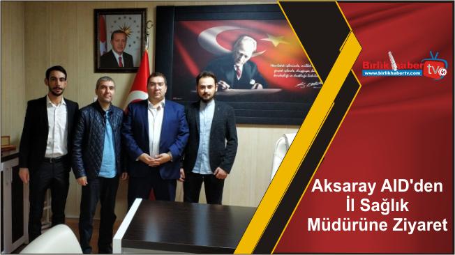 Aksaray AID'den İl Sağlık Müdürüne Ziyaret